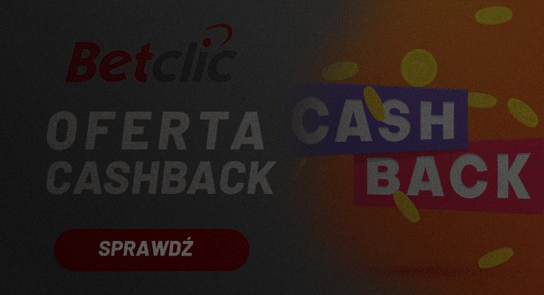 Cashback specjalna oferta w Betclic nowego polskiego legalnego bukmachera